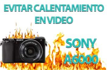 EVITAR CALENTAMIENTO sony a6000