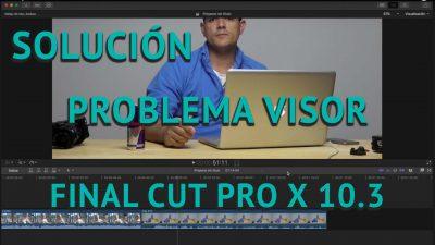 Solución problema del visor Final Cut Pro X 10.3