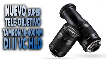 NUEVO SUPER Tele-Objetivo Tamron 18 400mm DI II VC HLD