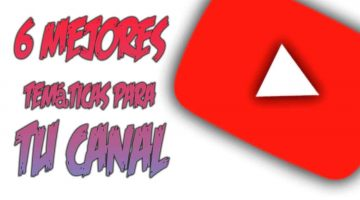 6 Mejores temáticas para Youtube