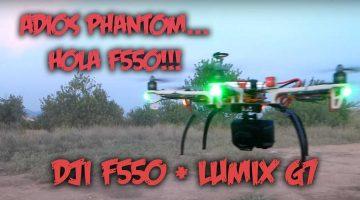 Adiós Phantom, hola F550!!! Dji F550 con lumix g7