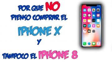 Por qué no pienso comprar el Iphone X ni tampoco el Iphone 8