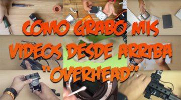 "Como grabo mis videos desde arriba ""overhead"""
